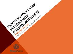 SLIDES: Expanding Your Online Presence with WordPress Multisite, by David Carroll and Adam Weart of WebSocially
