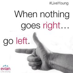 """When nothing goes right... go left."" 