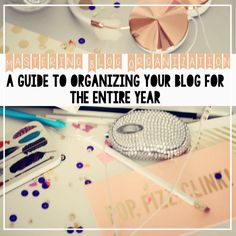 Saturday Sessions: A Guide To Blog Organization. Organize and plan your blog posts for the next YEAR with these steps.
