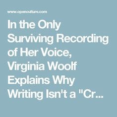 In the Only Surviving Recording of Her Voice, Virginia Woolf Explains Why…