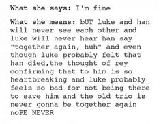 Accurate. And how Leia and Han are no more the OTP to end all OTPs and they can no longer be together! << nooooooooooo *pathetic sobbing*