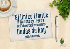 """""""El único limite a nuestros logros de mañana están en nuestras dudas de hoy"""" Franklin D. Roosevelt #frasemotivadora #frasedeldia #cucuta"""