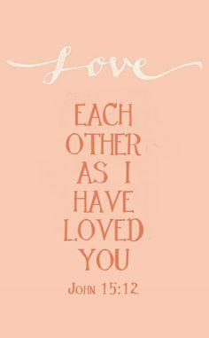Love each as I have loved you John 15:12 #LoveOfGod #GodsLove #WordOfGod