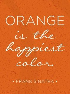 Frank Sinatra is definitely right about this! #orange #happy #quote