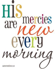 His mercies are new every morning.