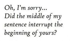 Ha ha. Interrupters.