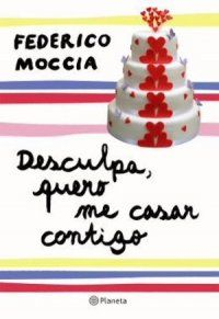 Desculpa, Quero Me Casar Contigo - Desculpa Se Te Chamo de Amor #2 - Federico Moccia