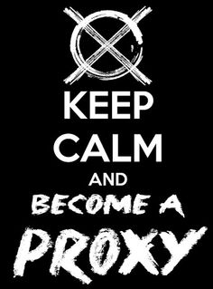 If you keep calm you will be a proxy.
