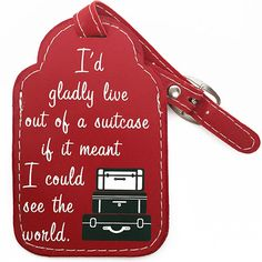 If you live for the moment and are always seeking adventure, chances are our I'd Gladly Live Out of a Suitcase Luggage Tag is something you can really identify with! This classically styled luggage ID tag states, 'I'd gladly live out of a suitcase if it meant I could travel the world' which pretty much just says it all. A unique gift idea for your wanderlust pal or best travel buddy. Red. Faux Leather. Measures approximately 3.5 inches tall x 2.5 inches wide. Clear window on tag back h...