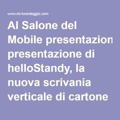 Al Salone del Mobile presentazione di helloStandy, la nuova scrivania verticale di cartone ricilato