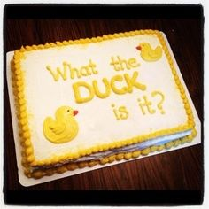 what the duck is it gender reveal - more doable cake lol