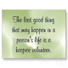 I LOVE my volunteer position with hospice! If you ever get a chance, you should spend some of your time with these great people. They will change your life forever!