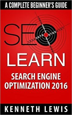 SEO 2016: Search Engine Optimization: Learn Search Engine Optimization: A Complete Beginner's Guide *FREE BONUS Preview of 'Internet Marketing' Included* ... Online Business, Digital Marketing), Kenneth Lewis, SEO, Search Engine Optimization, Google, Internet Marketing - Amazon.com