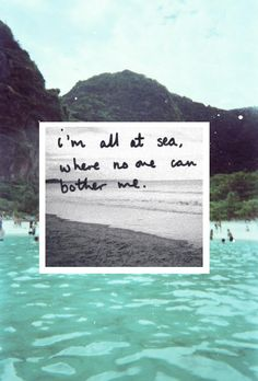 I'm all at sea. Where no one can bother me :)