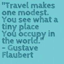 Gustave Flaubert quotes. Travel. Travels. Traveling