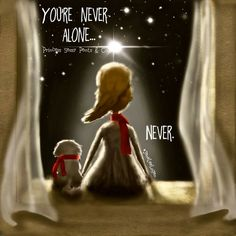 You're never alone...Never. ~ Princess Sassy Pants & Co