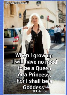 """Crone quotes """"When I grow up I will have no need to be a Queen or a Princess, for I shall be a Goddess. Wise Women, Old Women, Strong Women, Aging Quotes, Ageless Beauty, When I Grow Up, Queen, Aging Gracefully, Divine Feminine"""
