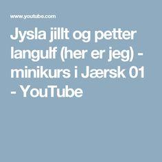 Jysla jillt og petter langulf (her er jeg) - minikurs i Jærsk 01 - YouTube