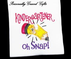 Kindergartner Oh Snap! Back to School Custom Embroidered Shirt with Pencil-Pick the Colors for Girls or Boys  This design can be update for Preschooler, 1st Grader, 2nd Grader, 3rd Grader, 4th Grader, ETC!  By Personally Graced Gifts at www.PersonallyGraced.com  This design can be update fo...