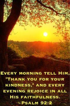 Amen! Bible Scripture from Psalm 92:2.
