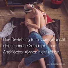 Eine Beziehung ist für zwei gedacht, doch manche Schlampen und Arschlöcher können nicht zählen.