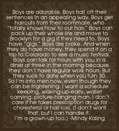 Mindy Kaling on dating men, not boys. (I'm only 25, not 30 yet, but I totally get this.)
