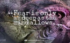 """Fear is only as deep as the mind allows."" Quote Japanese Proverb"