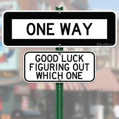 One Way good luck figuring out which one funny
