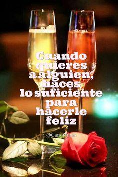 """""""Cuando #Quieres a alguien, haces lo suficiente para hacerle #Feliz"""". @candidman #Frases #Amor #Rosas #Rosa #Copas #Champagne #Candidman"""