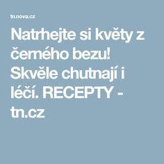 Natrhejte si květy z černého bezu! Skvěle chutnají i léčí. RECEPTY  - tn.cz