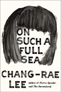 On Such a Full Sea by Chang-Rae Lee // Design by Helen Yentus. Lettering by Jason Booher.
