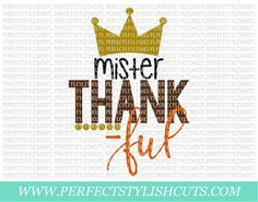 Mister Thankful SVG DXF EPS png Files for by PerfectStylishCuts