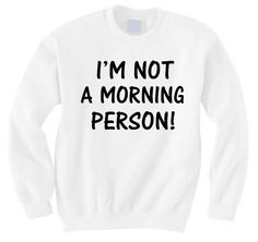 I'm not a morning person – Hipster Tops