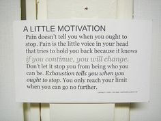 No excuses! Know the difference between pain and pushing - you can do this! Motivate!