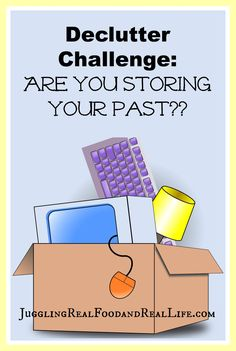 Declutter Challenge - Are you storing and holding onto your past? If so, here are some great tips from @jugglngrealfood for letting to.