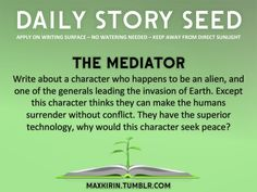 The mediator: Write about a character who happens to be an alien, and one of the generals leading the invasion of Earth...