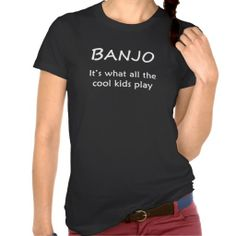 BANJO. It's what all the cool kids play Tee Shirt