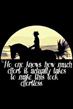 Very true. It's easy to take for granted how much it takes to be good. Constant desire to learn, improve, work hard and ride as many different horses as you can of a variety of types and skill level. Just ride and keep dedicated. Equine Quotes, Equestrian Quotes, Horse Quotes, Pretty Horses, Horse Love, Beautiful Horses, Riding Quotes, Funny Horses, Horse World