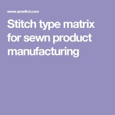 Stitch type matrix for sewn product manufacturing