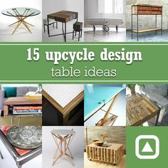 15 upcycle design table ideas – upcycleDZINE | Please subscribe to my weekly newsletter at upcycledzine.com ! #upcycle