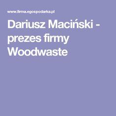 Dariusz Maciński - prezes firmy Woodwaste