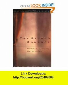 The Sacred Romance Drawing Closer to the Heart of God (9780785273424) Brent Curtis, John Eldredge , ISBN-10: 0785273425  , ISBN-13: 978-0785273424 ,  , tutorials , pdf , ebook , torrent , downloads , rapidshare , filesonic , hotfile , megaupload , fileserve