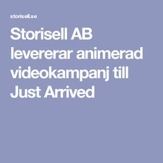 Storisell AB levererar animerad videokampanj till Just Arrived