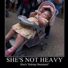 Fat people are harder to kidnap! I can't stop laughing! @Cecelia Lowe @Bekah Freeman