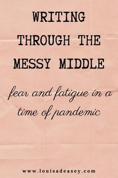 What does the messy middle of writing your first draft have to do with living through a pandemic? Well writers have been working their ways through this awful middle point of difficult books for years, so reading this blog might help you with your messy middle of the pandemic, too! #memoir #writingadvice #writingtips