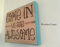 Come in we are awesome, welcome sign, wood burned welcome sign, We are awesome…