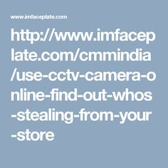 http://www.imfaceplate.com/cmmindia/use-cctv-camera-online-find-out-whos-stealing-from-your-store