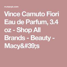 Vince Camuto Fiori Eau de Parfum, 3.4 oz - Shop All Brands - Beauty - Macy's