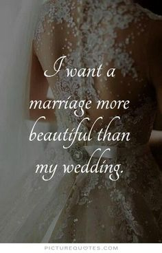 I want a marriage more beautiful than my wedding. Picture Quote #1