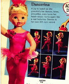 Ballerina Doll  Price: $17.99  Description Comes with her own 33 1/3 RPM record to dance to, dressed in fluffily tutu, dancers tights and laced toe shoes, she is controlled by battery and a knob you turn in her back to direct her to each ballet step.